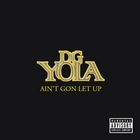 Ain't Gon Let Up [Explicit]
