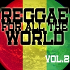 Reggae For All The World Vol 2