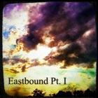 Eastbound Pt. I