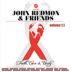 John Redmon & Friends: Faith, Love and Unity, Volume 1.1
