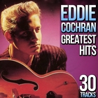 30 Tracks. Eddie Cochran Greatest Hits