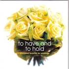 To Have and to Hold &#40;Cherished Favorites for Weddings&#41;