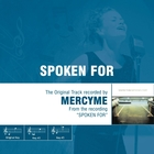 <span>Spoken For - The Original Accompaniment Track as Performed by MercyMe</span>
