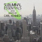 Subliminal Essentials 2012 (Mixed by Carl Kennedy) [DJ Edition-Unmixed]