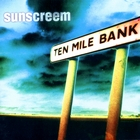 Sunscreem-Ten Mile Bank